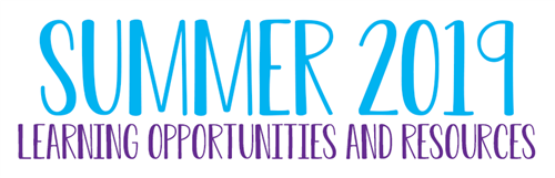 Summer 2019 Learning Opportunities and Resources